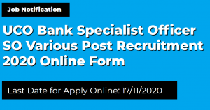 UCO Bank Specialist Officer SO Various Post Recruitment 2020 Online Form